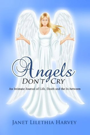 Angels Dont Cry  by  Janet Lilethia Harvey