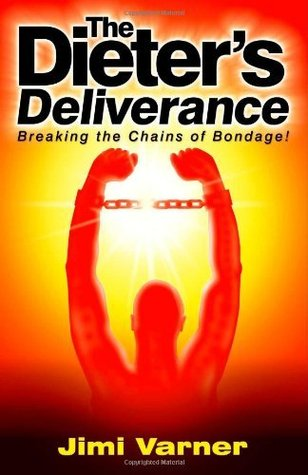 The Dieter/s Deliverance: Breaking the Chains of Bondage! Jimi Varner