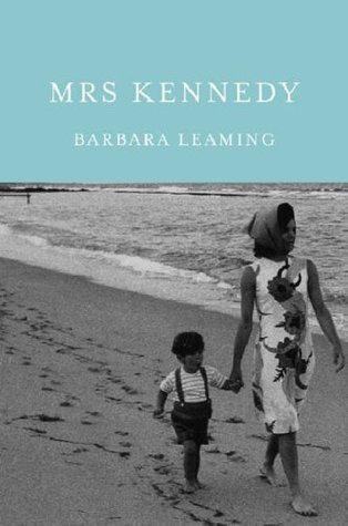 Mrs Kennedy: The Missing History of the Kennedy Years  by  Barbara Leaming