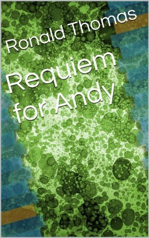 Requiem for Andy Ronald Thomas