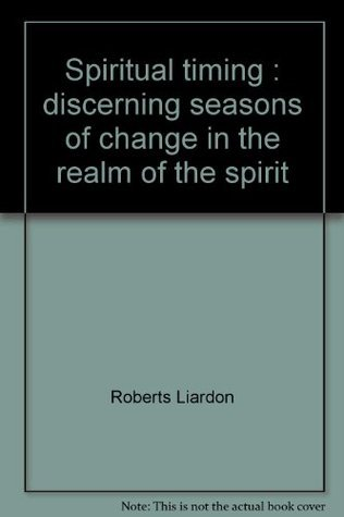 Spiritual Timing: Discerning Seasons Of Change In The Realm Of The Spirit  by  Roberts Liardon