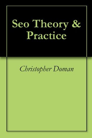 Seo Theory & Practice  by  Christopher Doman