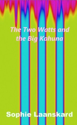 The Two Watts and the Big Kahuna Sophie Laanskard