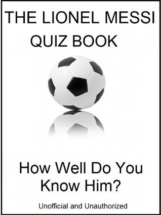 The Lionel Messi Quiz Book - How Well Do You  Know Him?  by  Tom Henry