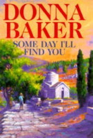 Some Day Ill Find You  by  Donna Baker