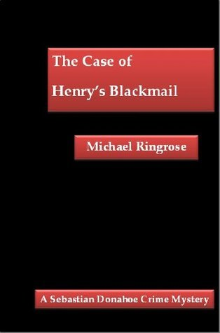 The Case of Henrys Blackmail  by  Michael Ringrose