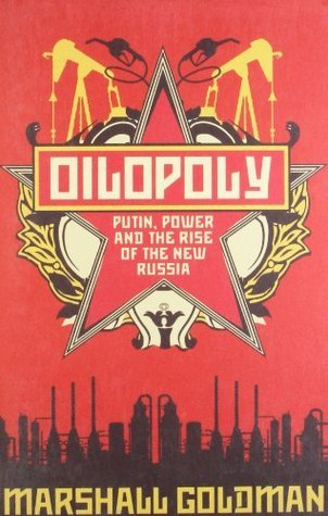 Oilopoly: Putin, Power And The Rise Of The New Russia  by  Marshall I. Goldman