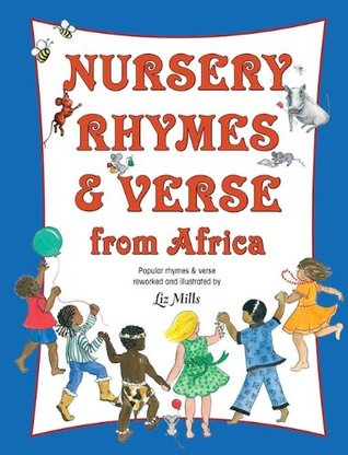 Nursery Rhymes & Verse From Africa: Popular rhymes and verse reworked and illustrated  by  Liz Mills by Liz Mills