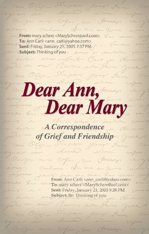 Dear Ann, Dear Mary: A Correspondence of Grief and Friendship  by  Ann Carli