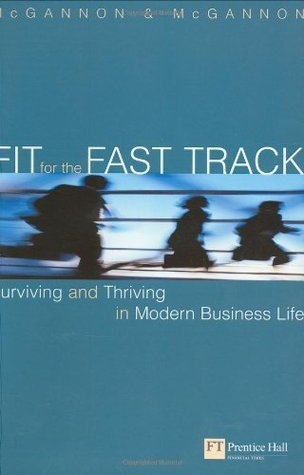 Fit For The Fast Track:  The Survivors Guide To Modern Business Life  by  Michael McGannon