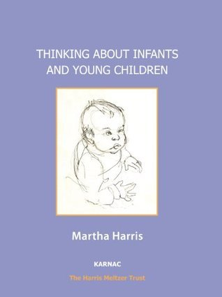 Thinking About Infants and Young Children  by  Martha Harris