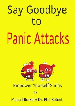 Say Goodbye to Panic Attacks (Empower Yourself Series)  by  Mariad Burke