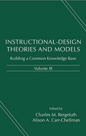 Instructional-Design Theories and Models, Volume III: Building a Common Knowledge Base: 3  by  Charles M. Reigeluth