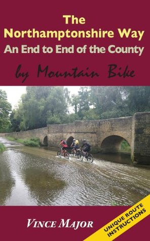 Northamptonshire Way - An End to End of the County  by  Mountain Bike by Vince Major