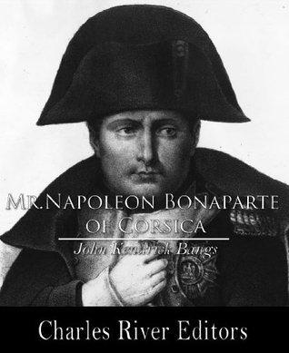 Mr. Napoleon Bonaparte of Corsica  by  John Kendrick Bangs
