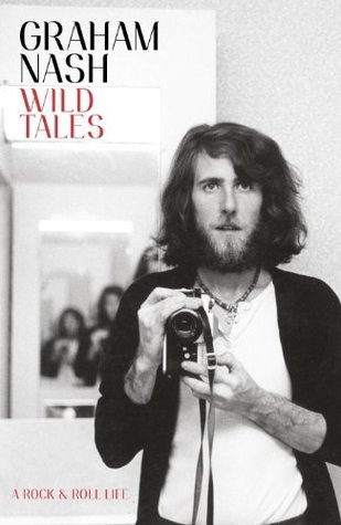 Wild Tales: A Rock-And-Roll Memoir  by  Graham Nash