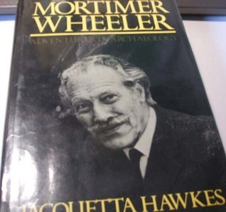 Mortimer Wheeler: Adventurer In Archaeology  by  Jacquetta Hopkins Hawkes