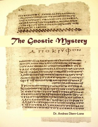 The Gnostic Mystery: A Connection Between Ancient and Modern Mysticism  by  Andrea Diem-Lane