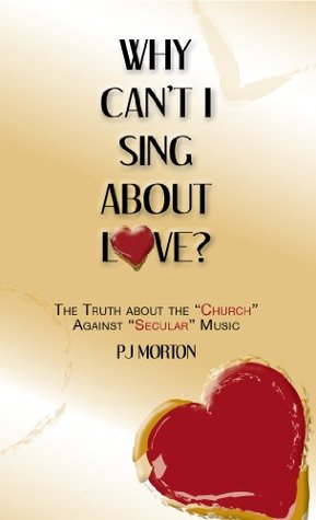 Why Cant I Sing About Love? The Truth About The Church Against Secular Music P.J. Morton