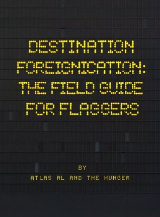 Destination Foreignication: The Field Guide for Flaggers  by  Atlas Al
