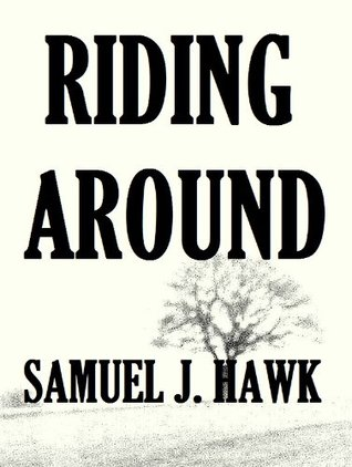 Riding Around: A Tale of Drugs, Money, and Murder  by  Samuel J. Hawk