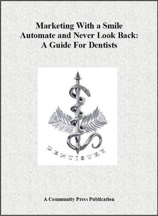 Marketing With a Smile Automate and Never Look Back: A Guide For Dentists  by  Community Press