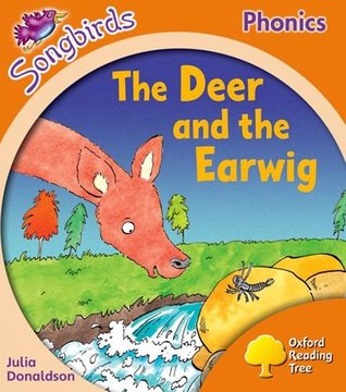 The Deer and the Earwig (Oxford Reading Tree Songbirds Phonics: Level 6) Julia Donaldson
