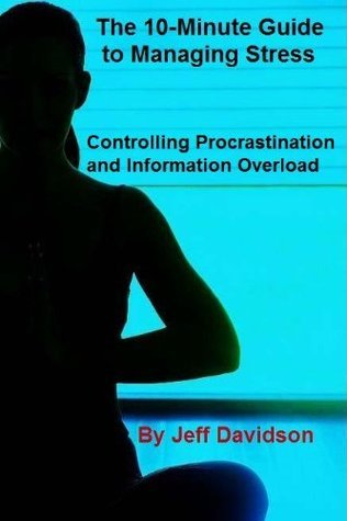 Controlling Procrastination and Information Overload (The 10-Minute Guide to Managing Stress)  by  Jeff Davidson