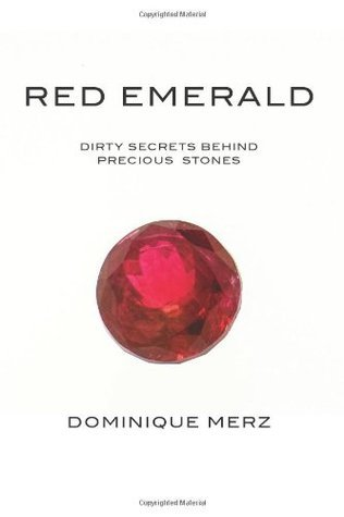 Red Emerald: Dirty Secrets Behind Precious Stones Dominique Merz