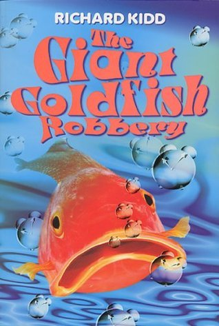 The Giant Goldfish Robbery Richard Kidd