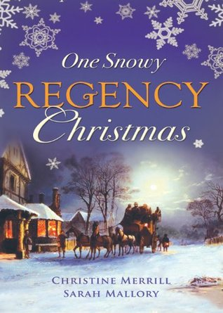 One Snowy Regency Christmas: A Regency Christmas Carol / Snowbound with the Notorious Rake  by  Christine Merrill