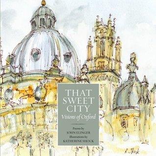 That Sweet City: Visions of Oxford John Elinger