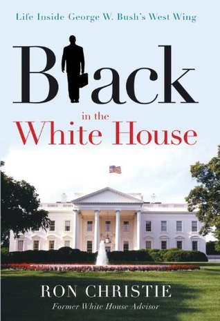 Black in the White House: Life Inside George W. Bushs West Wing  by  Ron Christie