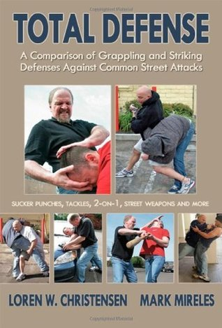 Total Defense: A Comparison of Grappling and Striking Defenses Against Common Street Attacks  by  Loren W. Christensen