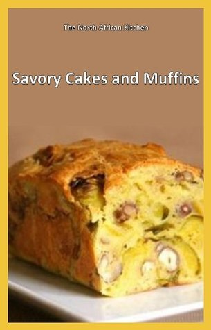Savory cakes and muffins (The North African Kitchen)  by  Oum Abdillah