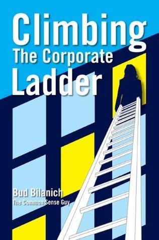 Climbing The Corporate Ladder  by  Bud Bilanich
