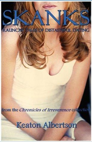 SKANKS: Raunchy Tales of Distasteful Dating KEATON ALBERTSON