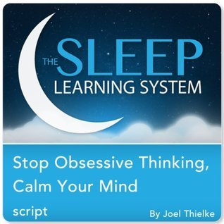 Stop Obsessive Thinking, Calm Your Mind with Hypnosis, Meditation, and Affirmations  by  Joel Thielke