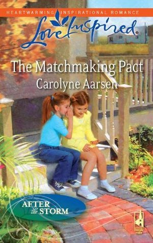 The Matchmaking Pact (Mills & Boon Love Inspired) (After the Storm - Book 5) Carolyne Aarsen