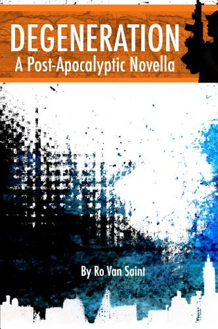 Degeneration: A Post-Apocalyptic Novella Ro Van Saint