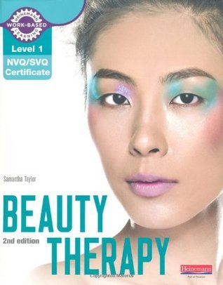 Level 1 NVQ/SVQ Certificate Beauty Therapy Candidate Handbook (Level 1 (NVQ/SVQ) Certificate in Beauty Therapy)  by  Samantha Taylor