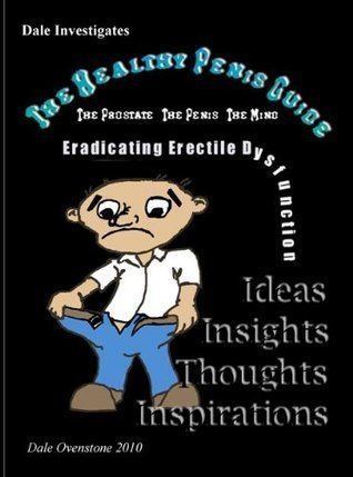 The Healthy Penis Guide, The Prostate: The Penis: The Mind: Eradicating Erectile Dysfunction  by  Dale Ovenstone