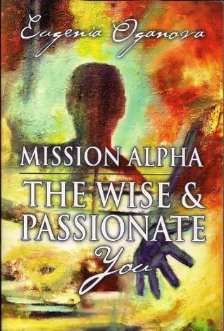 Mission Alpha: The Wise and Passionate You Eugenia Oganova