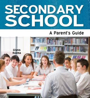 Secondary School: A Parents Guide (Need2Know Books) Glynis Kozma