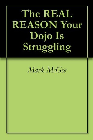 The REAL REASON Your Dojo Is Struggling  by  Mark McGee