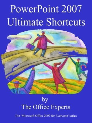 PowerPoint 2007 Ultimate Shortcuts (Microsoft Office 2007 for Everyone)  by  The Office Experts