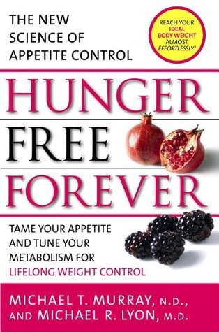 Hunger Free Forever: The New Science of Appetite Control Michael T. Murray