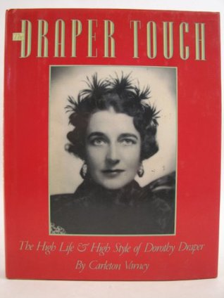 The Draper Touch: The High Life & High Style of Dorothy Draper  by  Carleton Varney