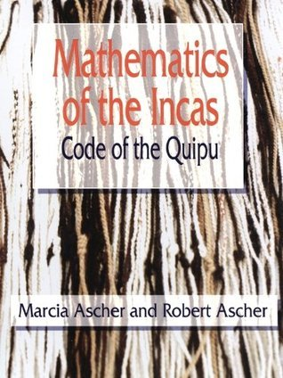 Mathematics of the Incas: Code of the Quipu (Dover Books on Mathematics) Marcia Ascher