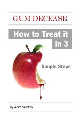 Gum Decease: How to Treat it in 3 Simple Steps Vadim Kravetsky